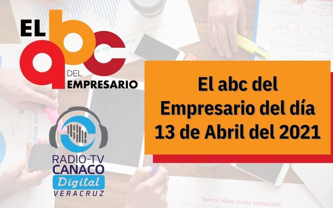 El abc del Empresario del día 13 de Abril del 2021