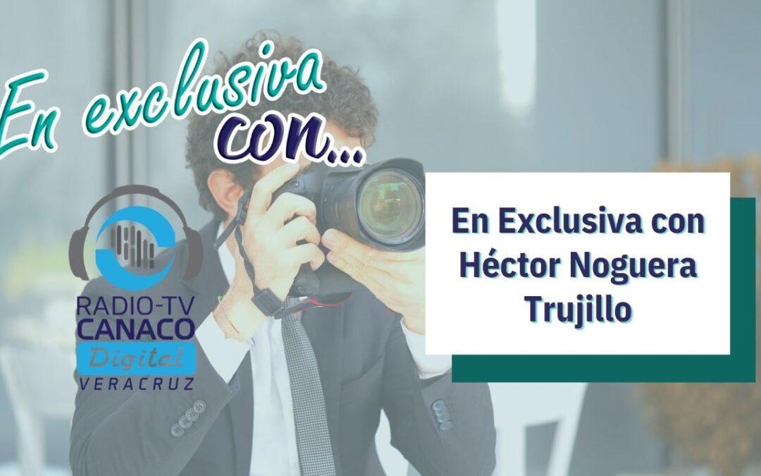 En Exclusiva con Héctor Noguera Trujillo