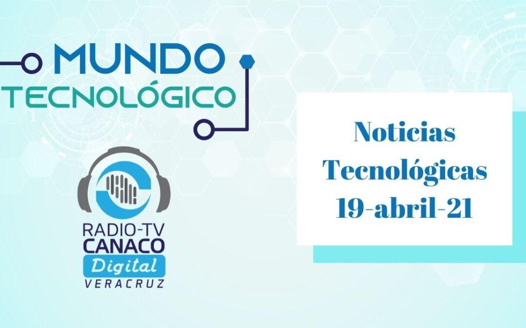 Noticias Tecnológicas 19-abril-21