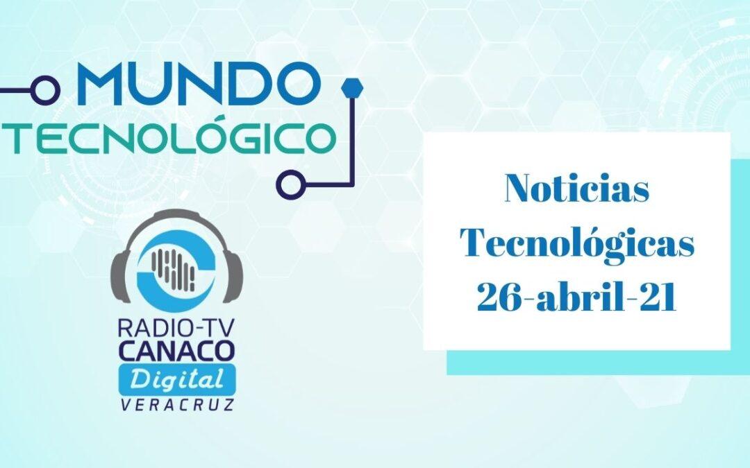 Noticias Tecnológicas 26-abril-21