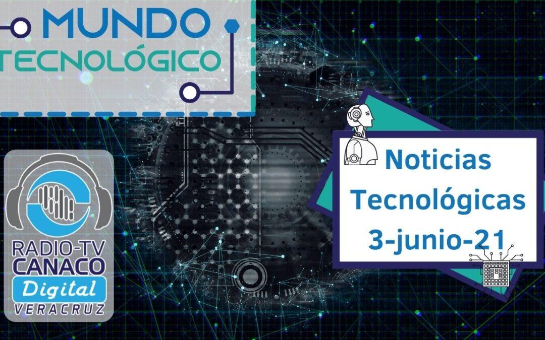 Noticias Tecnológicas del día 3-junio-21💻🌎